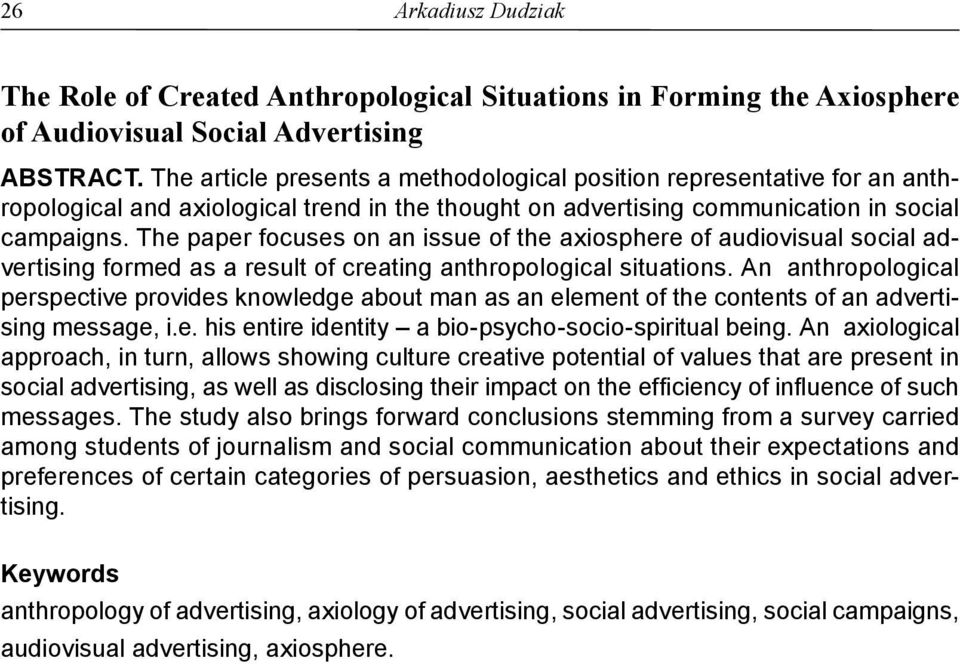 The paper focuses on an issue of the axiosphere of audiovisual social advertising formed as a result of creating anthropological situations.