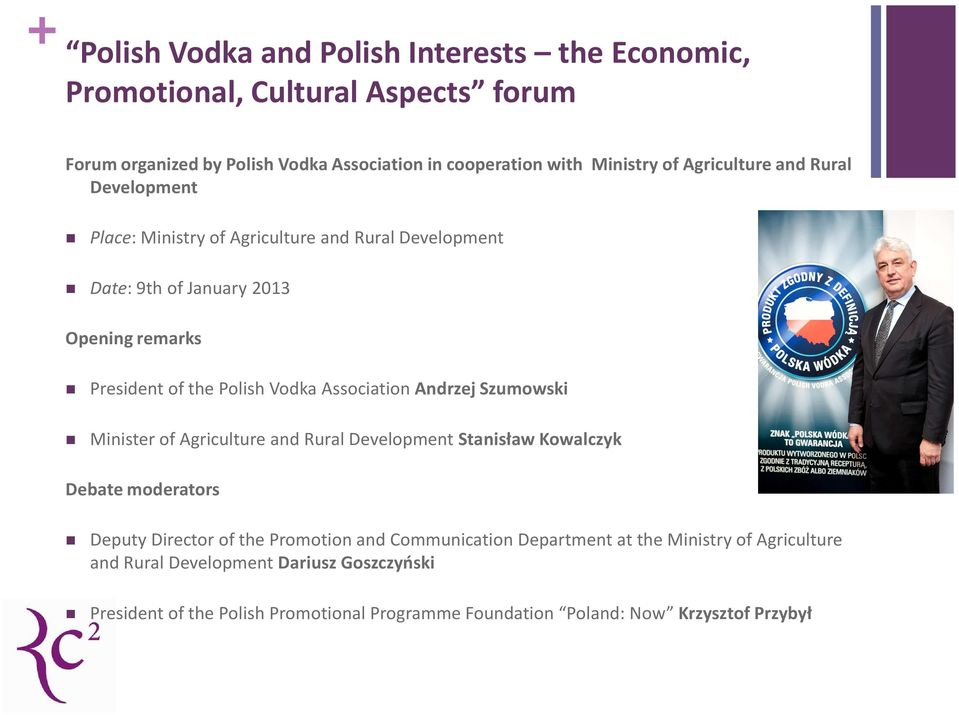 Association Andrzej Szumowski Minister of Agriculture and Rural Development Stanisław Kowalczyk Debate moderators Deputy Director of the Promotion and