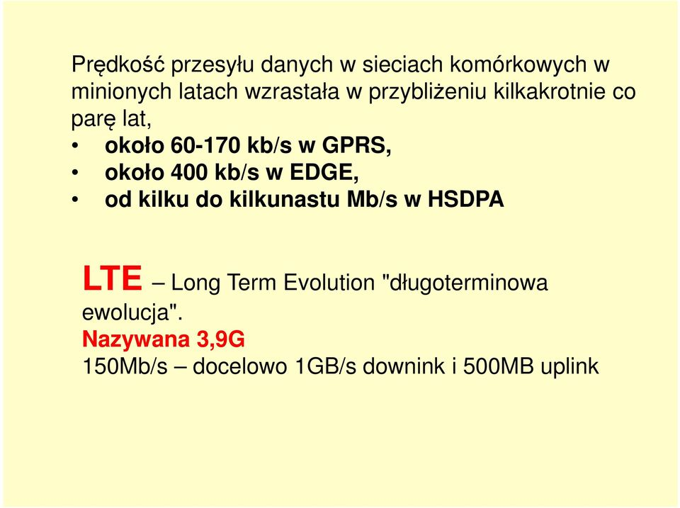 kb/s w EDGE, od kilku do kilkunastu Mb/s w HSDPA LTE Long Term Evolution