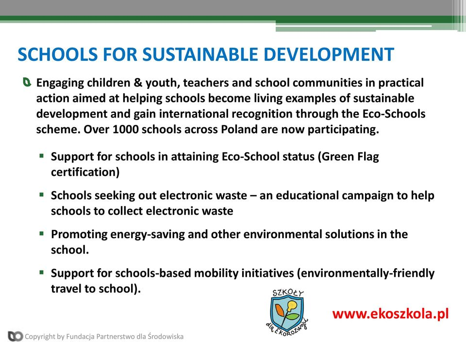Support for schools in attaining Eco-School status (Green Flag certification) Schools seeking out electronic waste an educational campaign to help schools to collect