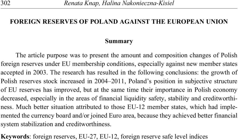 The research has resulted in the following conclusions: the growth of Polish reserves stock increased in 2004 2011, Poland s position in subjective structure of EU reserves has improved, but at the