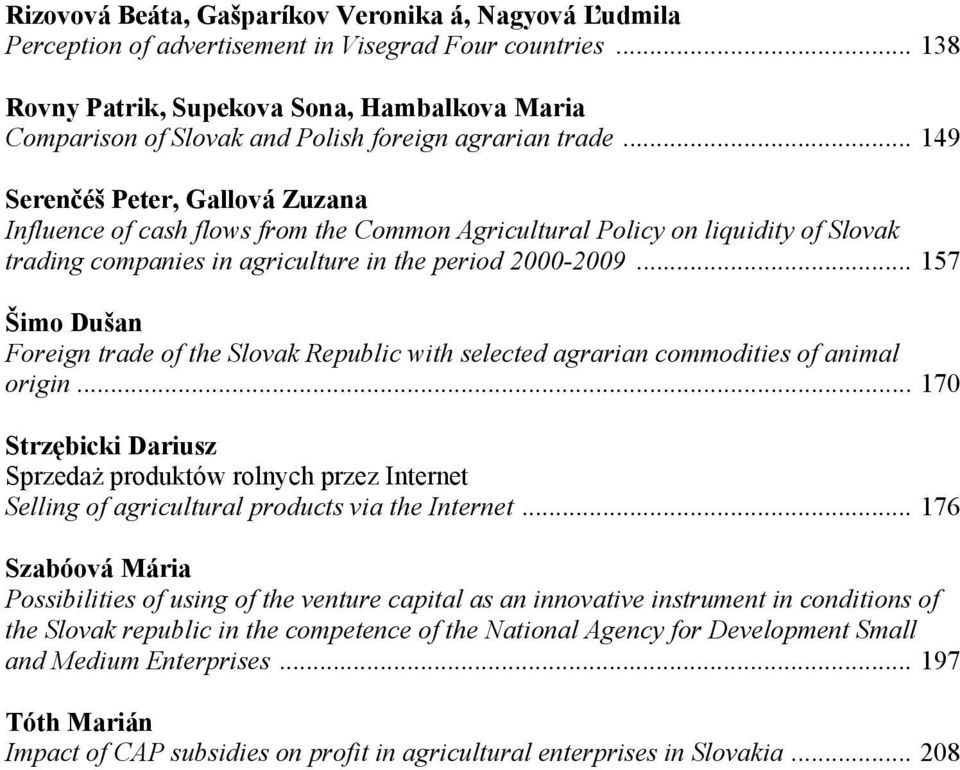 .. 149 Serenčéš Peter, Gallová Zuzana Influence of cash flows from the Common Agricultural Policy on liquidity of Slovak trading companies in agriculture in the period 2000-2009.