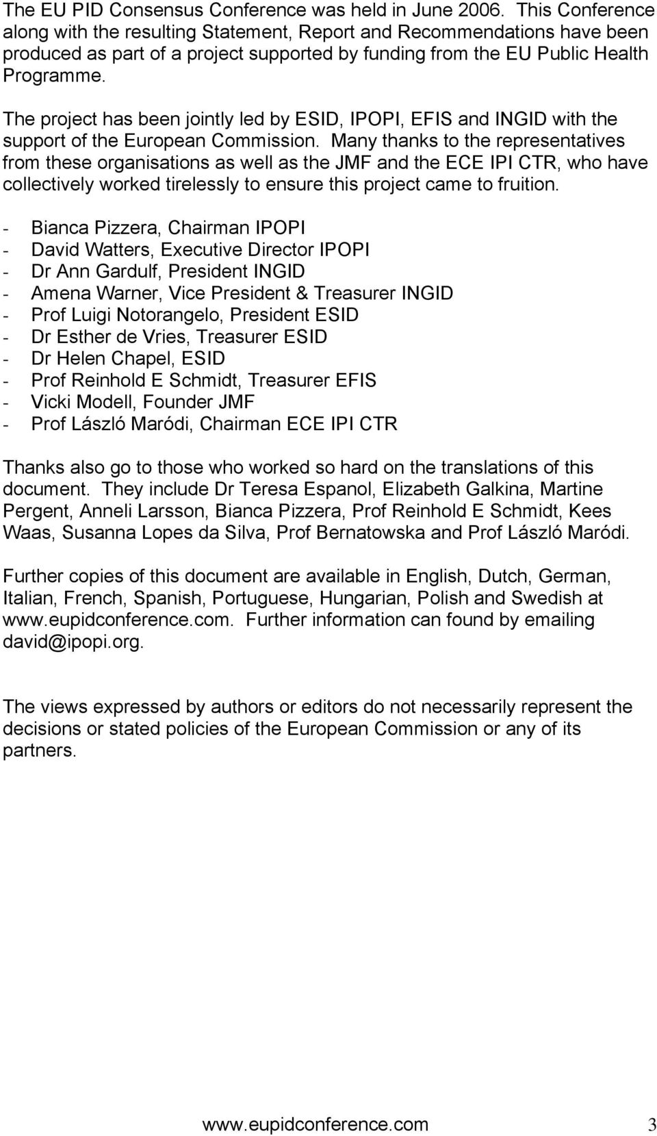The project has been jointly led by ESID, IPOPI, EFIS and INGID with the support of the European Commission.