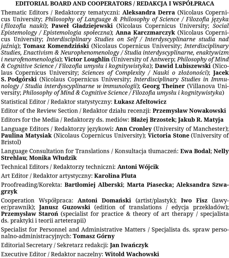 Interdisciplinary Studies on Self / Interdyscyplinarne studia nad jaźnią); Tomasz Komendziński (Nicolaus Copernicus University; Interdisciplinary Studies, Enactivism & Neurophenomenology / Studia