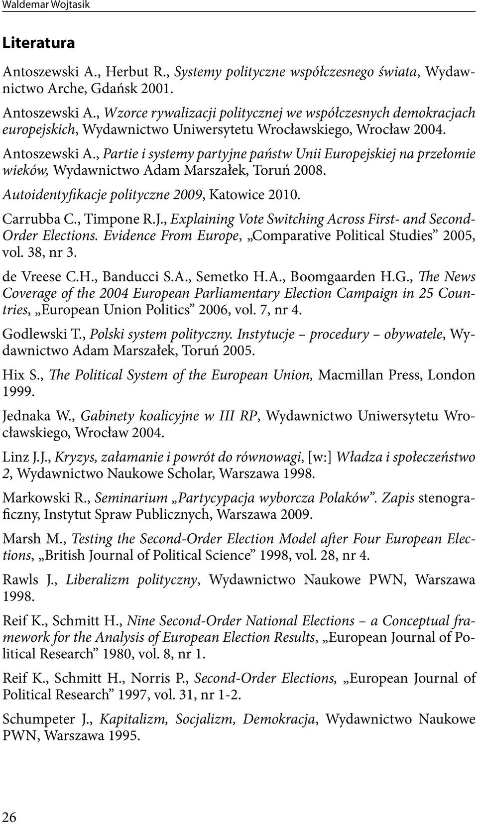, Timpone R.J., Explaining Vote Switching Across First- and Second- Order Elections. Evidence From Europe, Comparative Political Studies 2005, vol. 38, nr 3. de Vreese C.H., Banducci S.A., Semetko H.