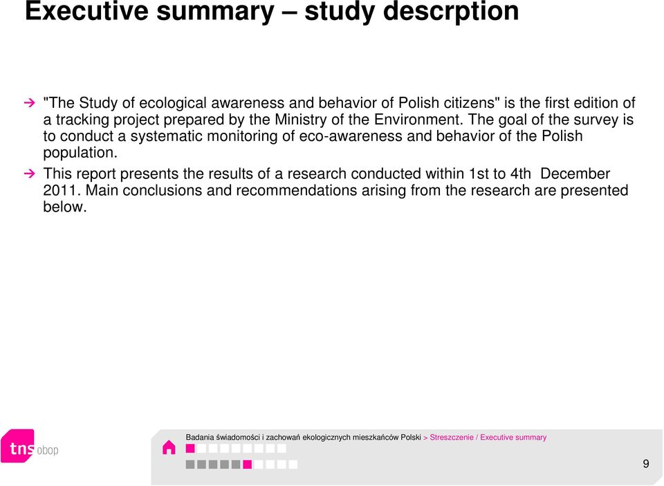 The goal of the survey is to conduct a systematic monitoring of eco-awareness and behavior of the Polish population.