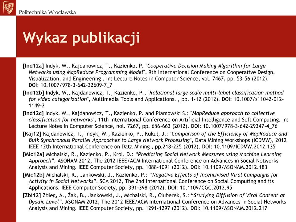 In: Lecture Notes in Computer Science, vol. 7467, pp. 53-56 (2012). DOI: 10.1007/978-3-642-32609-7_7 [Ind12b] Indyk, W., Kajdanowicz, T., Kazienko, P.
