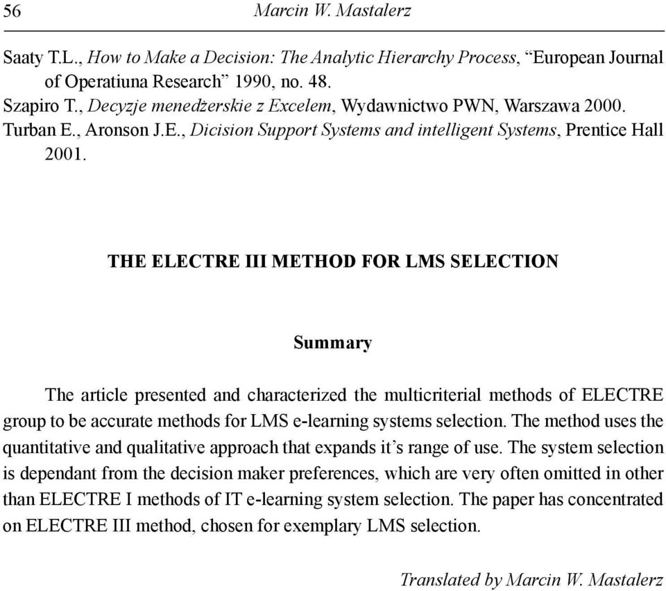 THE ELECTRE III METHO FOR LMS SELECTION Summry The rtcle presented nd chrcterzed the multcrterl methods o ELECTRE group to be ccurte methods or LMS e-lernng systems selecton.