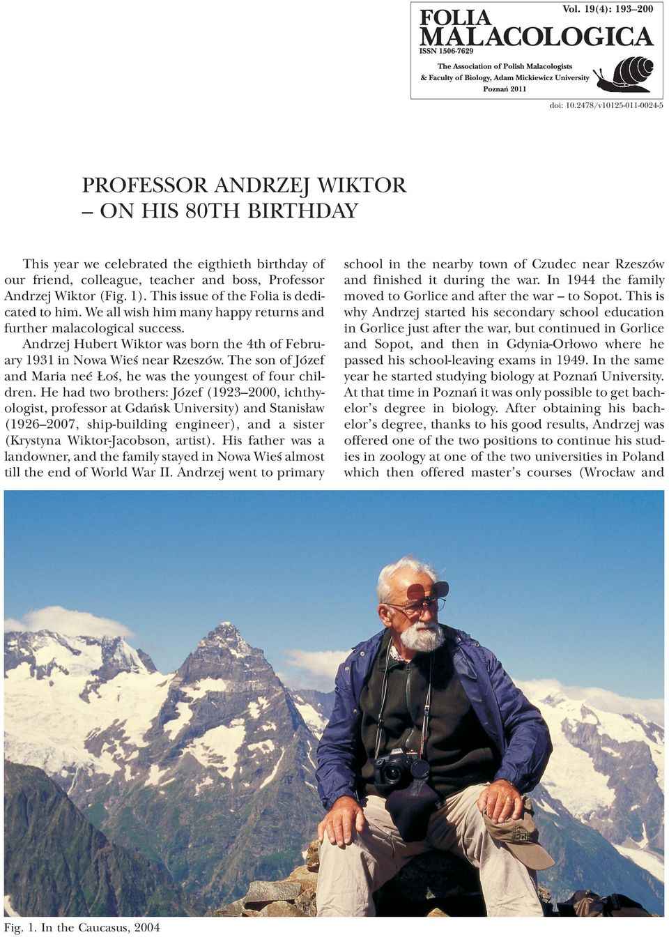 This issue of the Folia is dedicated to him. We all wish him many happy returns and further malacological success. Andrzej Hubert Wiktor was born the 4th of February 1931 in Nowa Wieœ near Rzeszów.