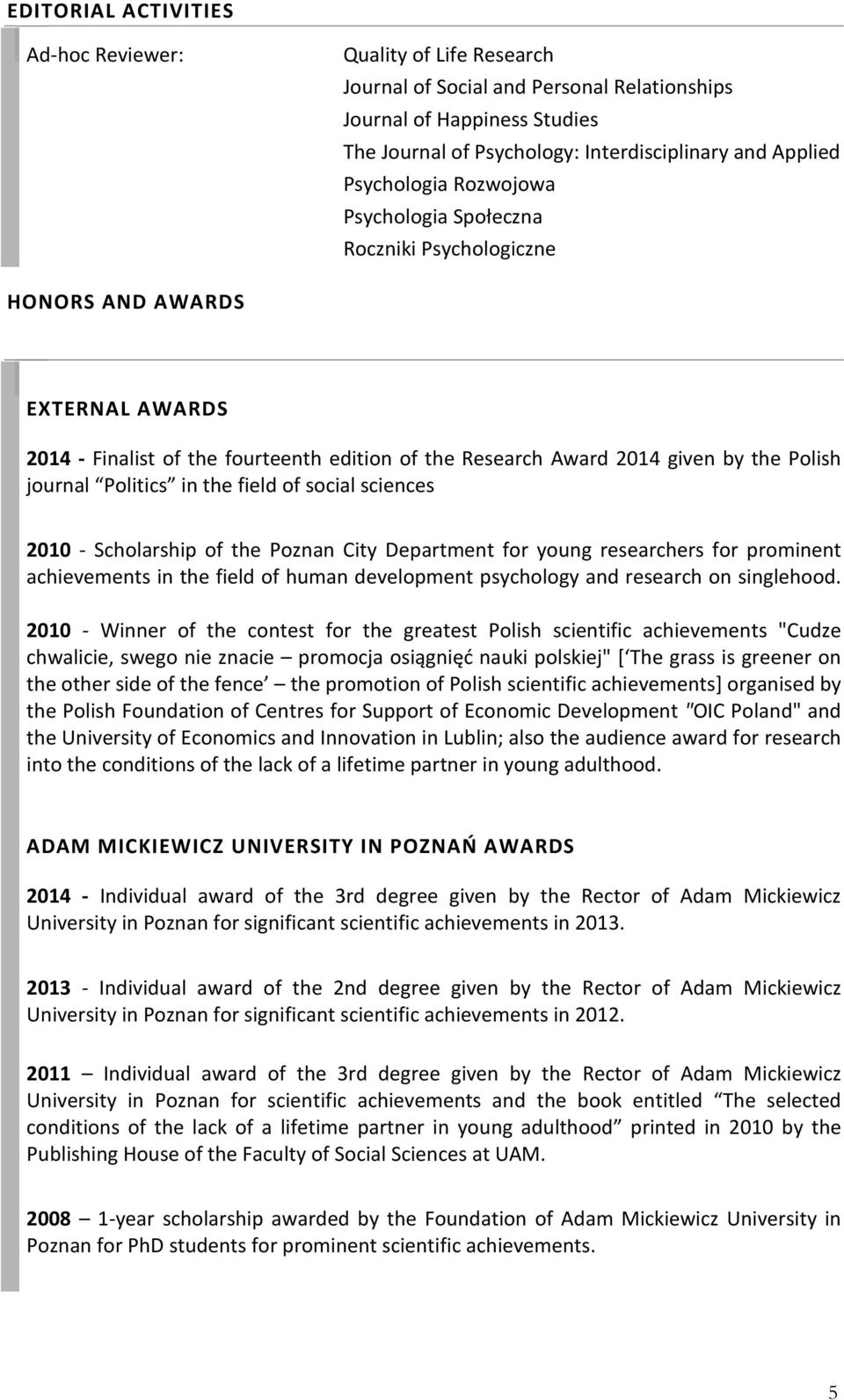 Politics in the field of social sciences 2010 - Scholarship of the Poznan City Department for young researchers for prominent achievements in the field of human development psychology and research on