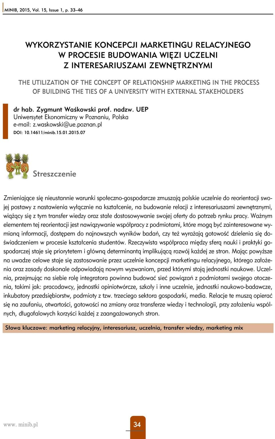 BUILDING THE TIES OF A UNIVERSITY WITH EXTERNAL STAKEHOLDERS dr hab. Zygmunt Waśkowski prof. nadzw. UEP Uniwersytet Ekonomiczny w Poznaniu, Polska e-mail: z.waskowski@ue.poznan.pl DOI: 10.14611/minib.