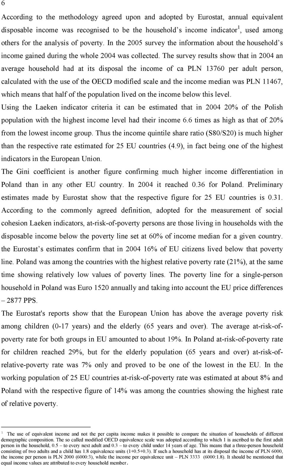 The survey results show that in 2004 an average household had at its disposal the income of ca PLN 13760 per adult person, calculated with the use of the OECD modified scale and the income median was