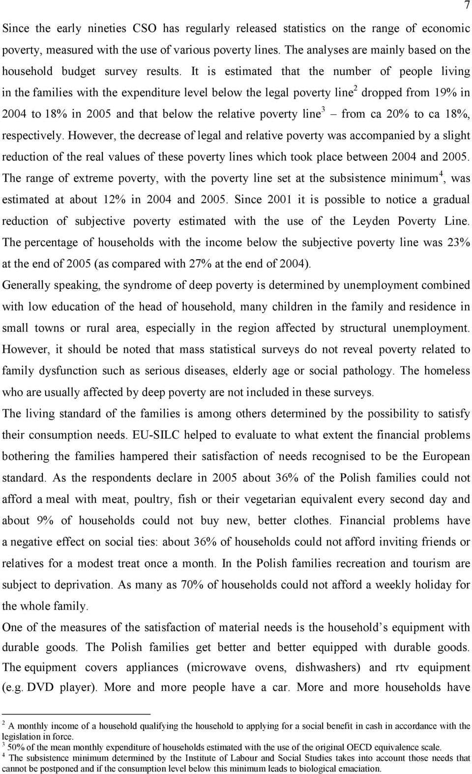It is estimated that the number of people living in the families with the expenditure level below the legal poverty line 2 dropped from 19% in 2004 to 18% in 2005 and that below the relative poverty