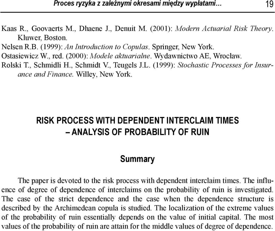 Willey, New York. RISK PROCESS WITH DEPENDENT INTERCLAIM TIMES ANALYSIS OF PROBABILITY OF RUIN Summary The paper is devoted to the risk process with dependent interclaim times.