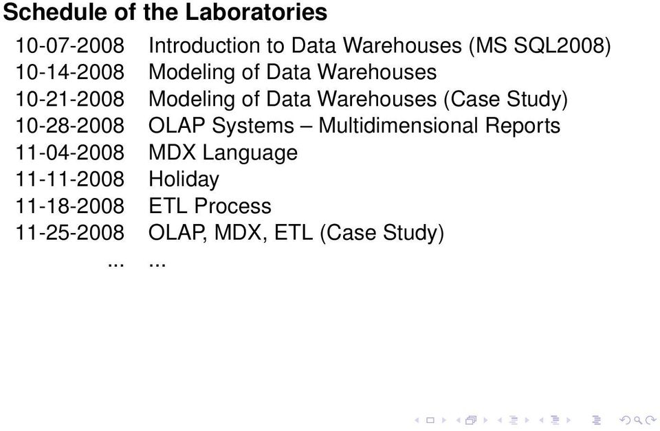 Warehouses (Case Study) 10-28-2008 OLAP Systems Multidimensional Reports 11-04-2008