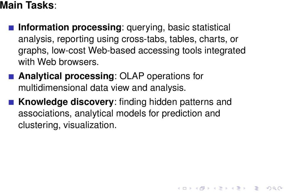 browsers. Analytical processing: OLAP operations for multidimensional data view and analysis.