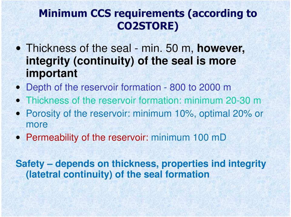 2000 m Thickness of the reservoir formation: minimum 20-0 m Porosity of the reservoir: minimum 10%, optimal 20%