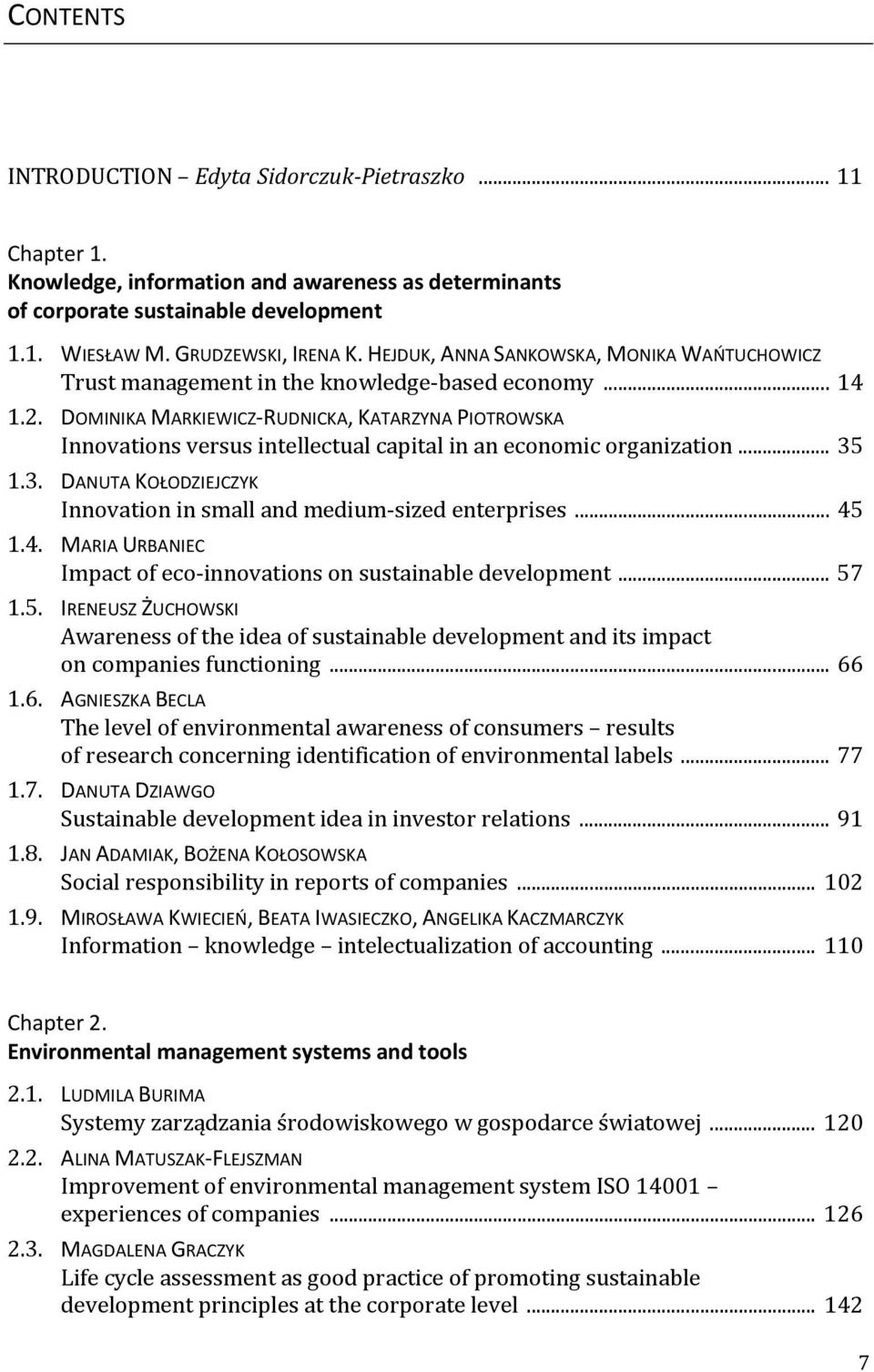 DOMINIKA MARKIEWICZ RUDNICKA, KATARZYNA PIOTROWSKA Innovations versus intellectual capital in an economic organization... 35 1.3. DANUTA KOŁODZIEJCZYK Innovation in small and medium-sized enterprises.