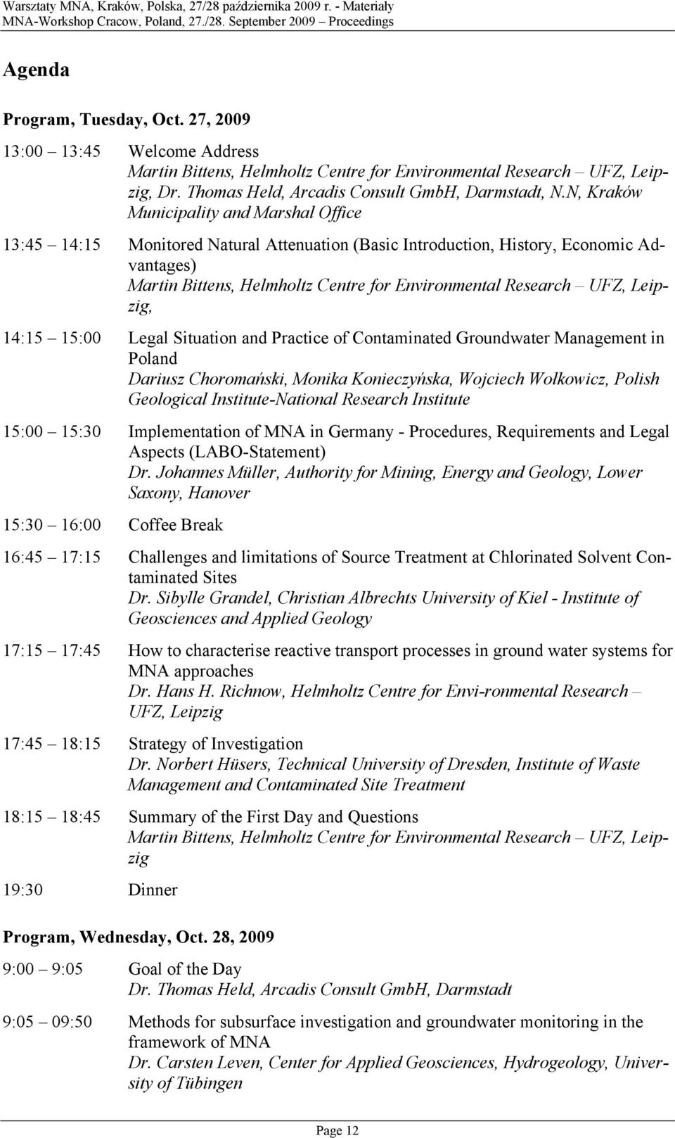 14:15 15:00 Legal Situatin and Practice f Cntaminated Grundwater Management in Pland Dariusz Chrmański, Mnika Knieczyńska, Wjciech Włkwicz, Plish Gelgical Institute-Natinal Research Institute 15:00