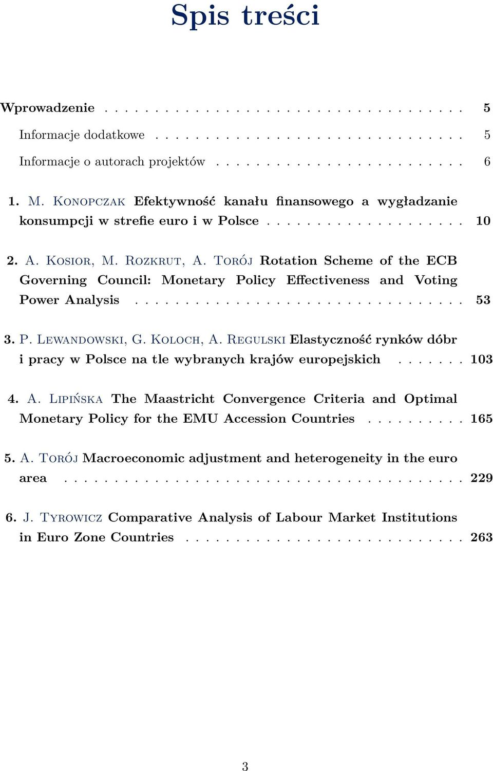 Torój Rotation Scheme of the ECB Governing Council: Monetary Policy Effectiveness and Voting Power Analysis................................. 53 3. P. Lewandowski, G. Koloch, A.