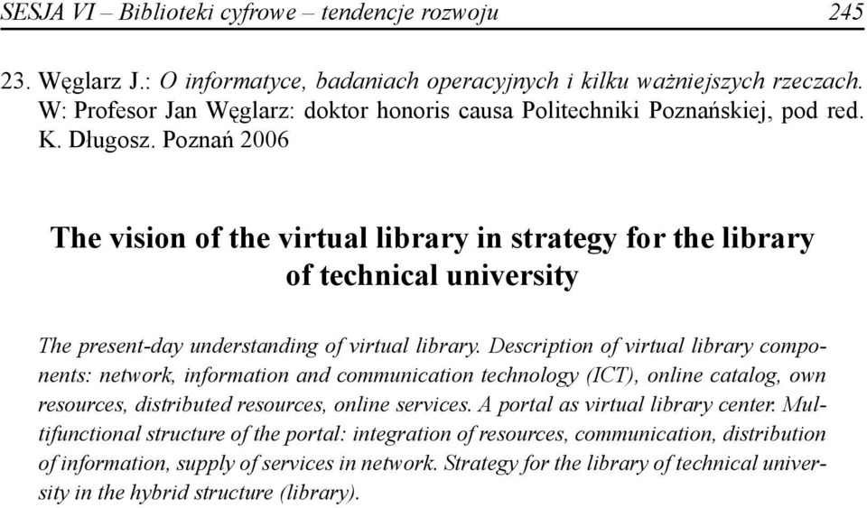Poznań 2006 The vision of the virtual library in strategy for the library of technical university The present-day understanding of virtual library.