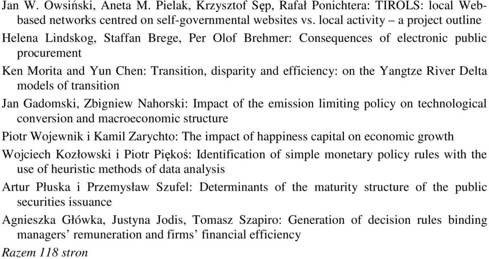Yangtze River Delta models of transition Jan Gadomski, Zbigniew Nahorski: Impact of the emission limiting policy on technological conversion and macroeconomic structure Piotr Wojewnik i Kamil