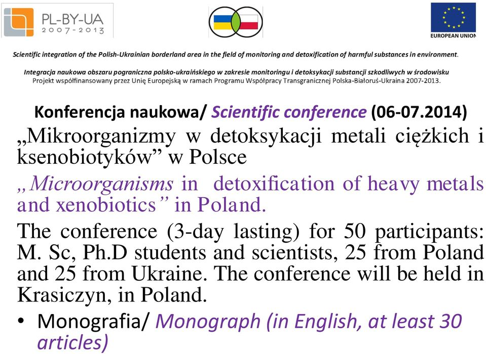 of heavy metals and xenobiotics in Poland. The conference (3-day lasting) for 50 participants: M. Sc, Ph.