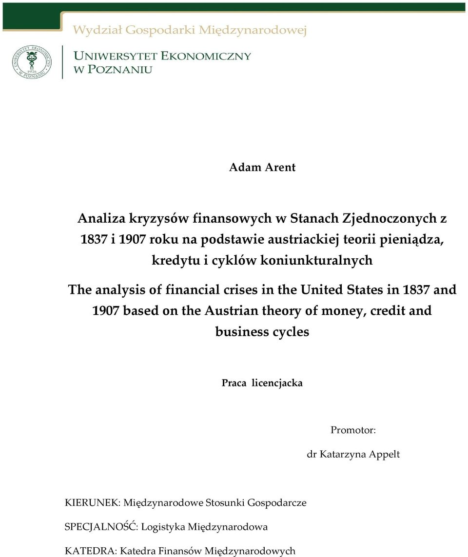 based on the Austrian theory of money, credit and business cycles Praca licencjacka Promotor: dr Katarzyna Appelt