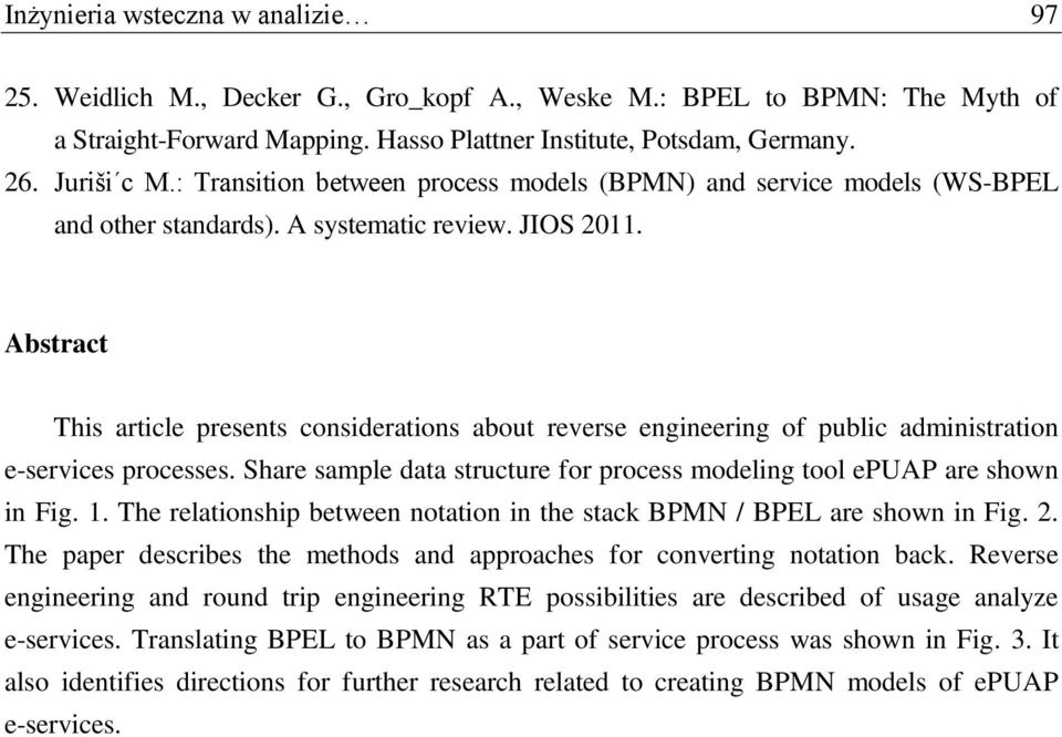 Abstract This article presents considerations about reverse engineering of public administration e-services processes. Share sample data structure for process modeling tool epuap are shown in Fig. 1.