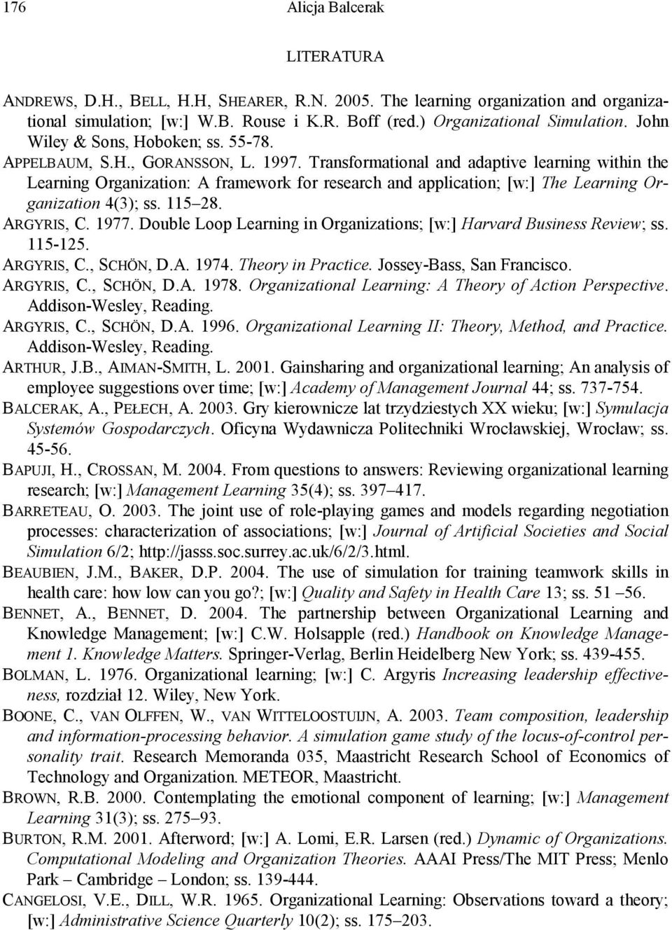 Transformational and adaptive learning within the Learning Organization: A framework for research and application; [w:] The Learning Organization 4(3); ss. 115 28. ARGYRIS, C. 1977.
