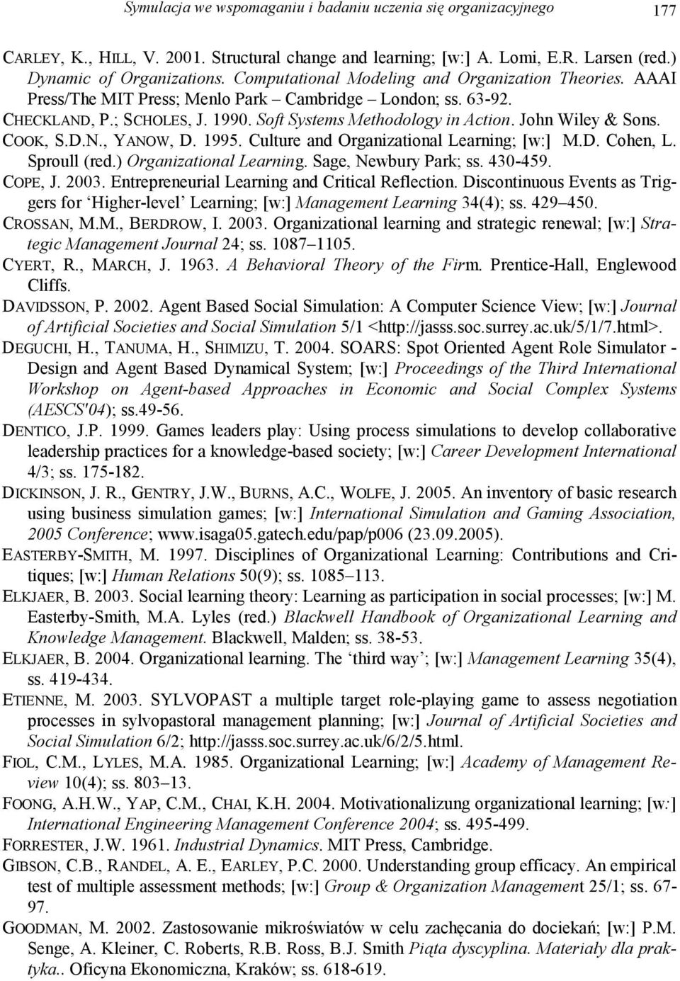 John Wiley & Sons. COOK, S.D.N., YANOW, D. 1995. Culture and Organizational Learning; [w:] M.D. Cohen, L. Sproull (red.) Organizational Learning. Sage, Newbury Park; ss. 430-459. COPE, J. 2003.