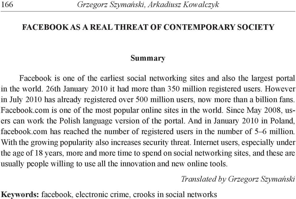 com is one of the most popular online sites in the world. Since May 2008, users can work the Polish language version of the portal. And in January 2010 in Poland, facebook.