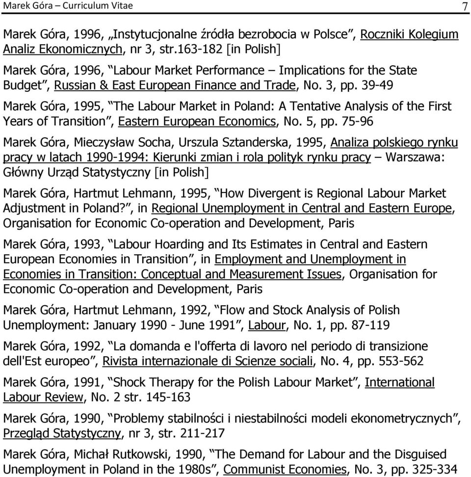 39-49 Marek Góra, 1995, The Labour Market in Poland: A Tentative Analysis of the First Years of Transition, Eastern European Economics, No. 5, pp.