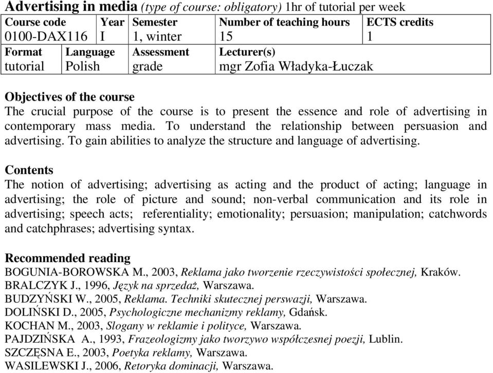 The notion of advertising; advertising as acting and the product of acting; language in advertising; the role of picture and sound; non-verbal communication and its role in advertising; speech acts;