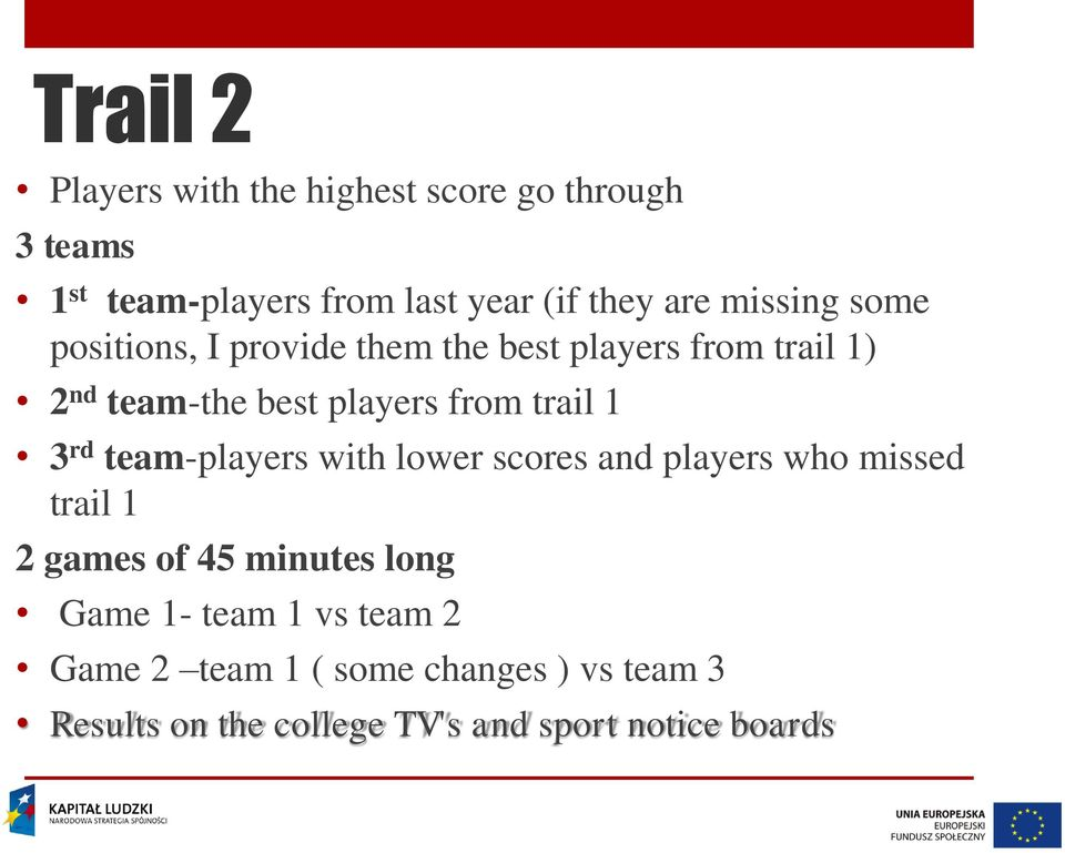 trail 1 3 rd team-players with lower scores and players who missed trail 1 2 games of 45 minutes long Game