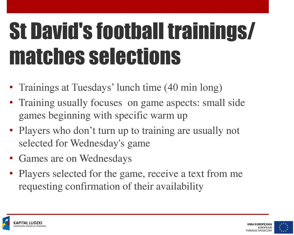 who don t turn up to training are usually not selected for Wednesday's game Games are on