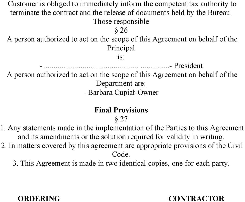 .....- President A person authorized to act on the scope of this Agreement on behalf of the Department are: - Barbara Cupiał-Owner Final Provisions 27 1.