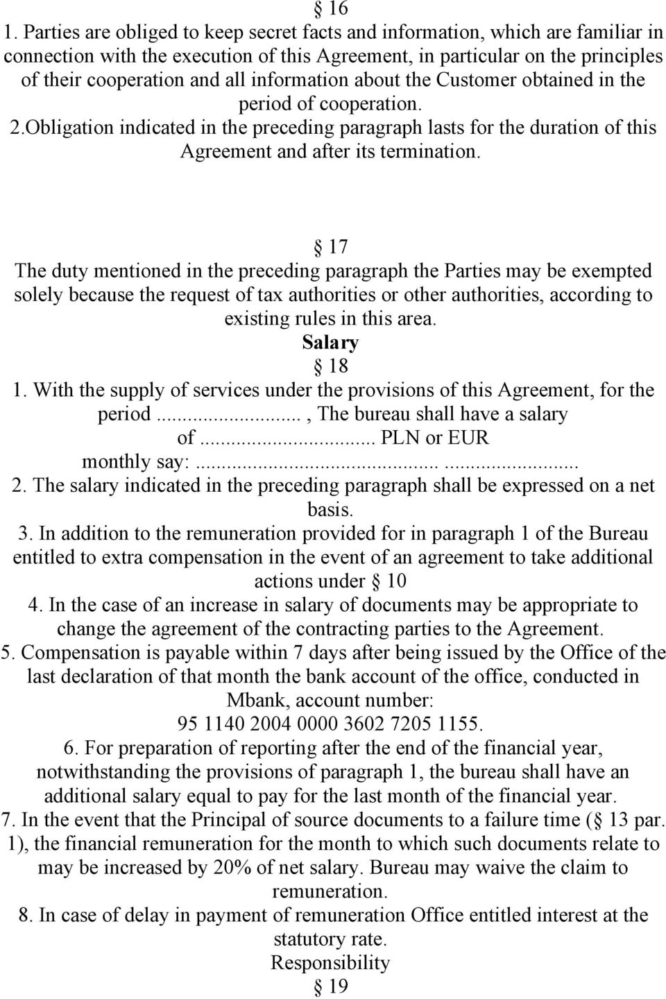 17 The duty mentioned in the preceding paragraph the Parties may be exempted solely because the request of tax authorities or other authorities, according to existing rules in this area. Salary 18 1.