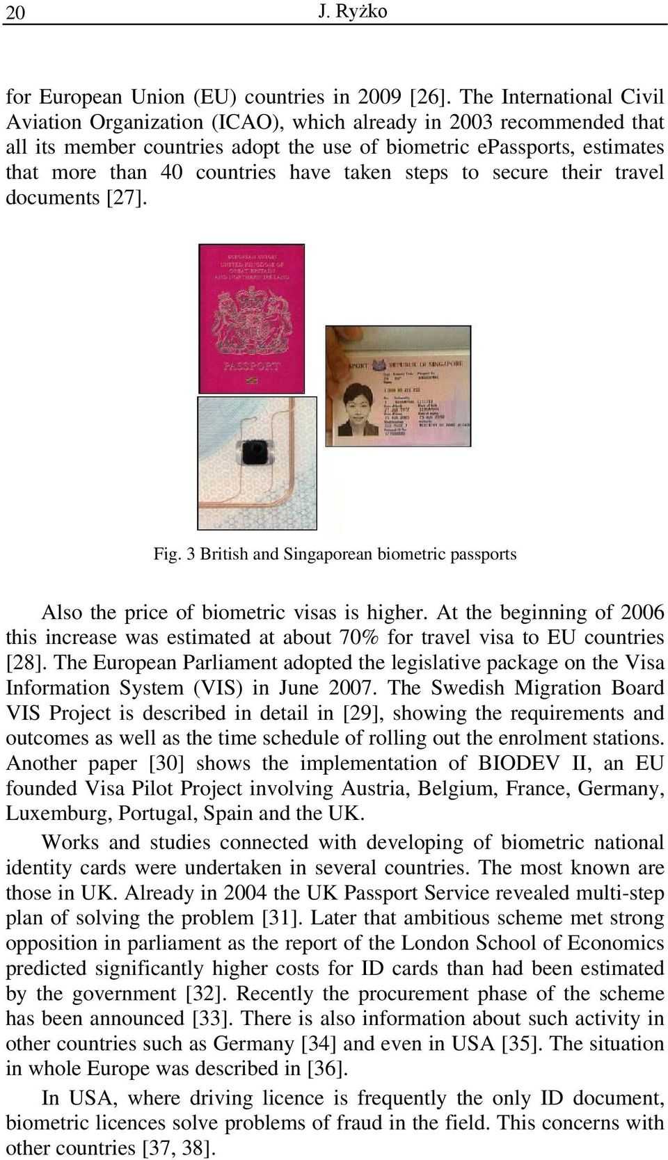 taken steps to secure their travel documents [27]. Fig. 3 British and Singaporean biometric passports Also the price of biometric visas is higher.