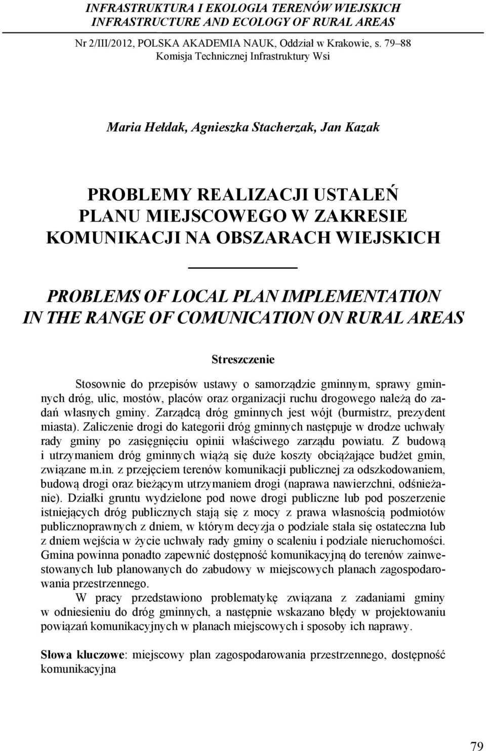.. Maria Hełdak, Agnieszka Stacherzak, Jan Kazak PROBLEMY REALIZACJI USTALEŃ PLANU MIEJSCOWEGO W ZAKRESIE KOMUNIKACJI NA OBSZARACH WIEJSKICH PROBLEMS OF LOCAL PLAN IMPLEMENTATION IN THE RANGE OF