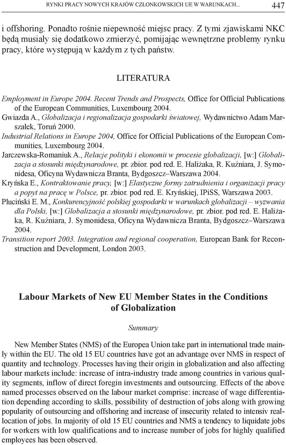 Recent Trends and Prospects, Office for Official Publications of the European Communities, Luxembourg 2004. Gwiazda A.