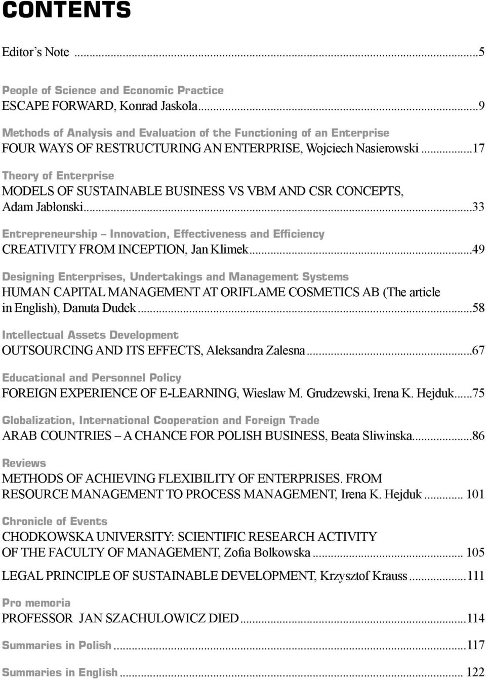 ..17 Theory of Enterprise MODELS OF SUSTAINABLE BUSINESS VS VBM AND CSR CONCEPTS, Adam Jabłonski...33 Entrepreneurship Innovation, Effectiveness and Efficiency CREATIVITY FROM INCEPTION, Jan Klimek.