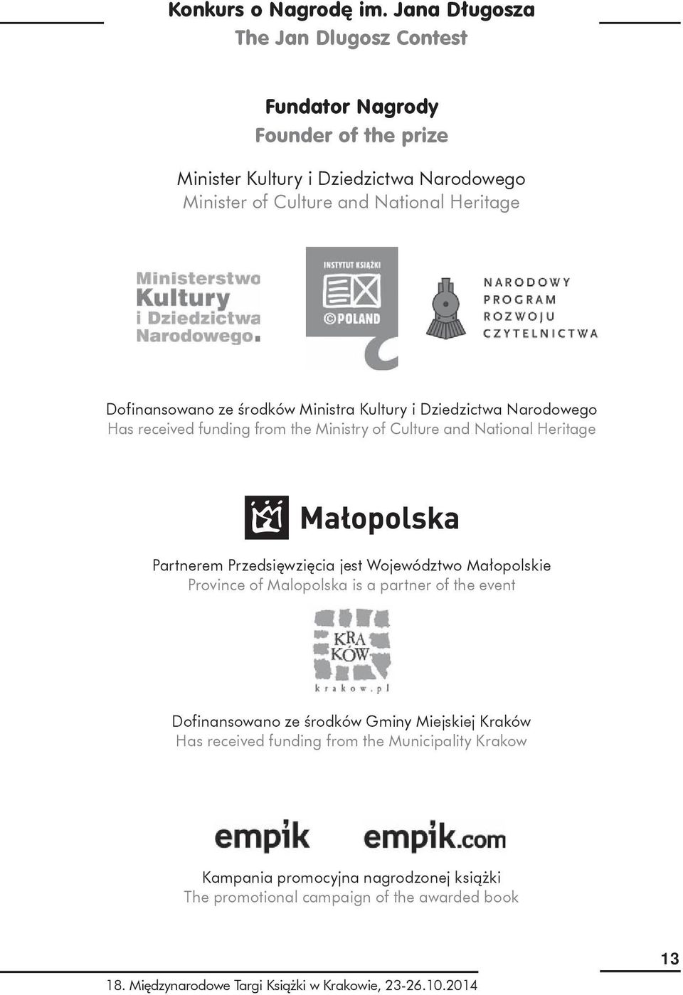 Dofinansowano ze środków Ministra Kultury i Dziedzictwa Narodowego Has received funding from the Ministry of Culture and National Heritage Partnerem Przedsięwzięcia
