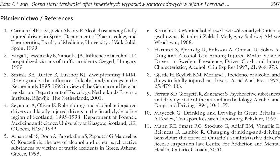 Influence of alcohol 114 hospitalized victims of traffic accidents. Szeged, Hungary, 1999. 3. Smink BE, Ruiter B, Lusthof KJ, Zweipfenning PMM.