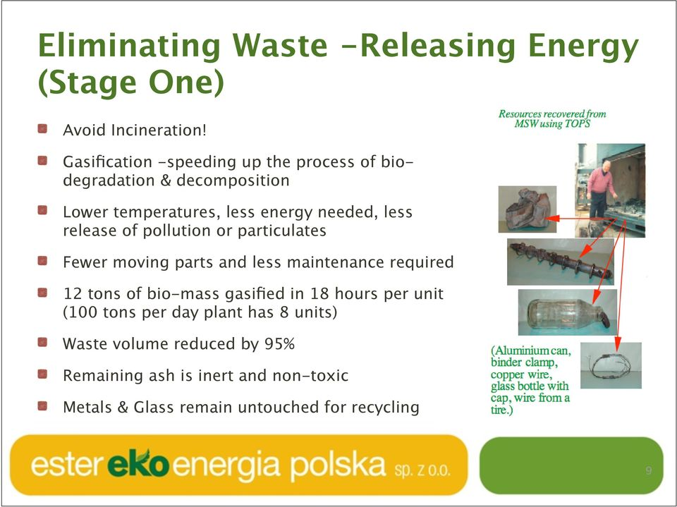 release of pollution or particulates Fewer moving parts and less maintenance required 12 tons of bio-mass gasified in