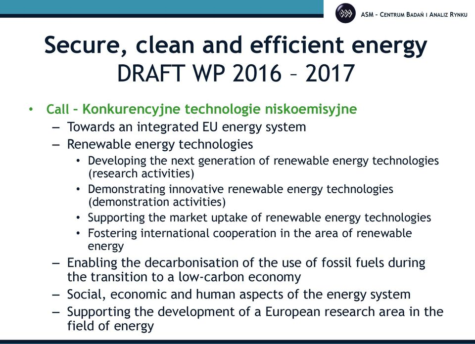 Supporting the market uptake of renewable energy technologies Fostering international cooperation in the area of renewable energy Enabling the decarbonisation of the use of