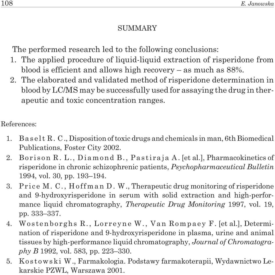 The elaborated and validated method of risperidone determination in blood by LC/MS may be successfully used for assaying the drug in therapeutic and toxic concentration ranges. References: 1.