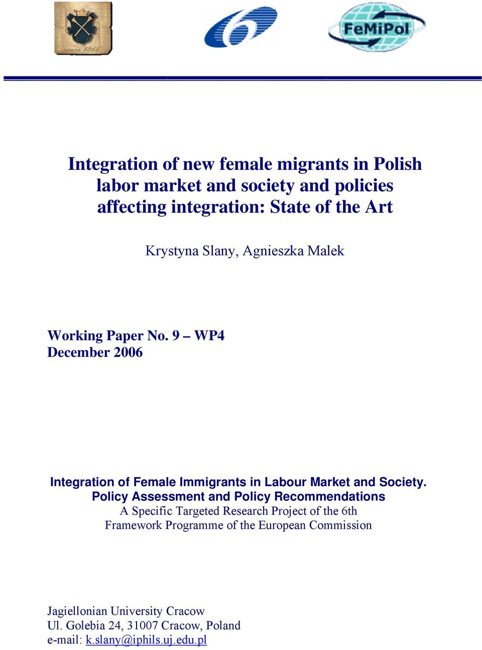9 WP4 December 2006 Integration of Female Immigrants in Labour Market and Society.