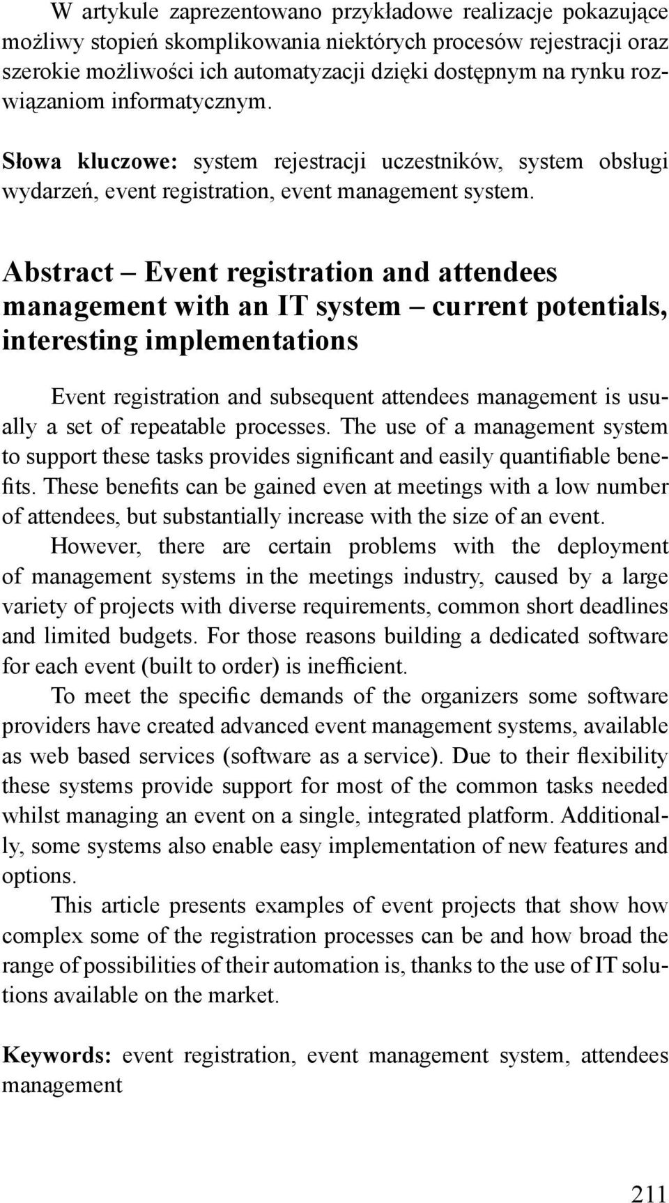 Abstract Event registration and attendees management with an IT system current potentials, interesting implementations Event registration and subsequent attendees management is usually a set of