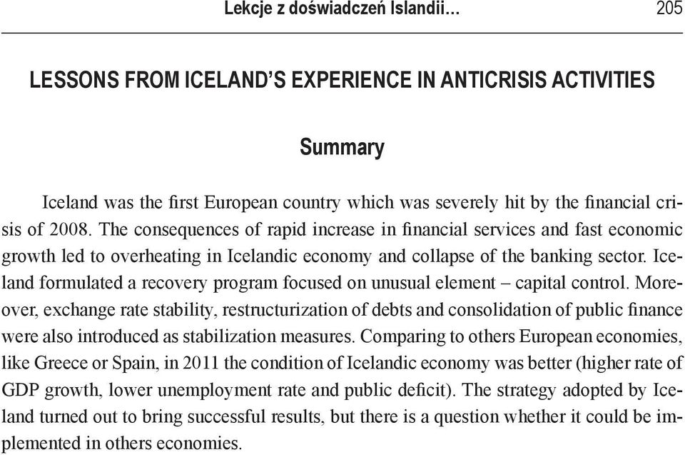 Iceland formulated a recovery program focused on unusual element capital control.